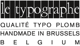 Le Typographe | Qualité typo plomb | Handmade in Brussels